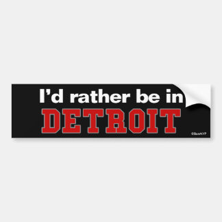 I'd Rather Be In Detroit Bumper Sticker