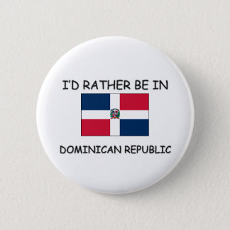 I'd rather be in Dominican Republic Pinback Button