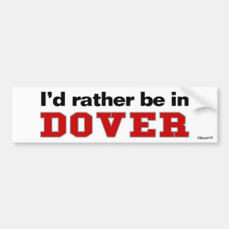 I'd Rather Be In Dover Bumper Sticker