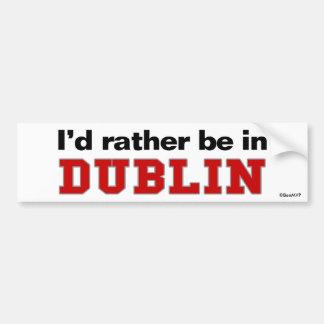 I'd Rather Be In Dublin Car Bumper Sticker