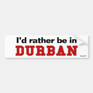 I'd Rather Be In Durban Bumper Stickers