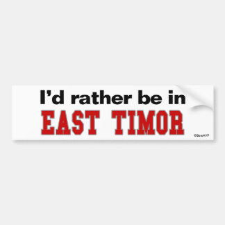 I'd Rather Be In East Timor Car Bumper Sticker