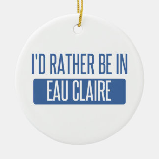 I'd rather be in Eau Claire Ceramic Ornament