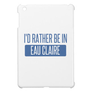 I'd rather be in Eau Claire iPad Mini Cases