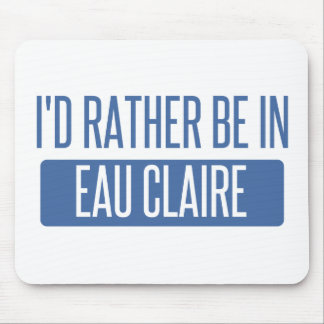 I'd rather be in Eau Claire Mouse Pad