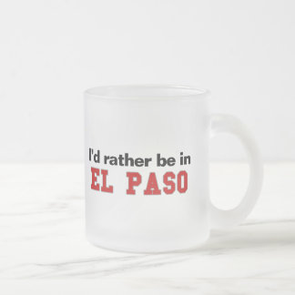 I'd Rather Be In El Paso Frosted Glass Coffee Mug