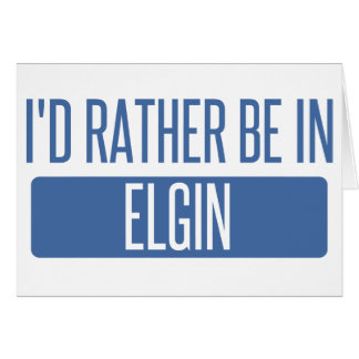 I'd rather be in Elgin Card