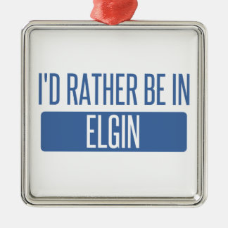 I'd rather be in Elgin Metal Ornament