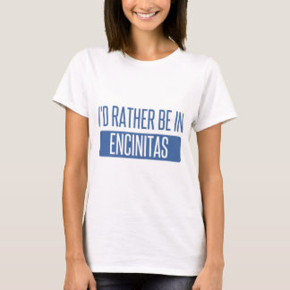 I'd rather be in Encinitas T-Shirt