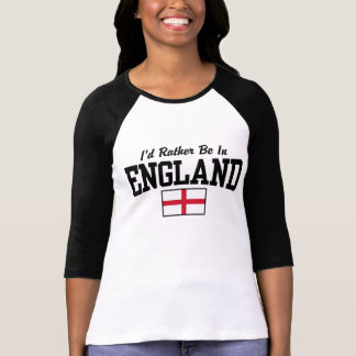 I'd Rather Be In England Tees