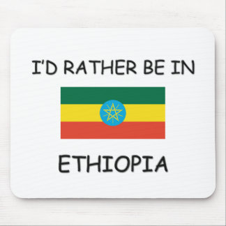 I'd rather be in Ethiopia Mouse Pad