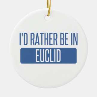 I'd rather be in Euclid Ceramic Ornament