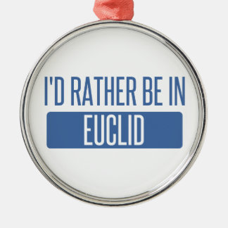 I'd rather be in Euclid Metal Ornament