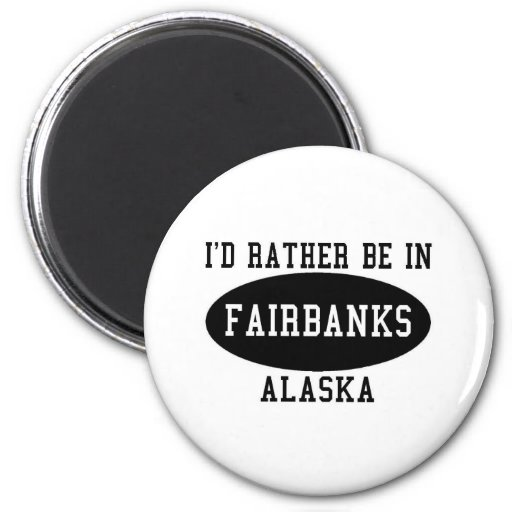 Id Rather Be in Fairbanks 2 Inch Round Magnet