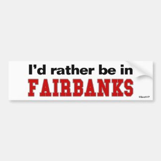 I'd Rather Be In Fairbanks Car Bumper Sticker