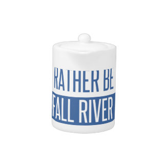 I'd rather be in Fall River Teapot