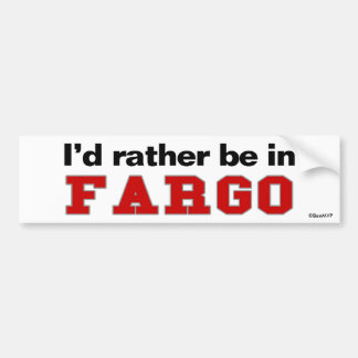I'd Rather Be In Fargo Bumper Stickers