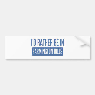 I'd rather be in Farmington Hills Bumper Sticker