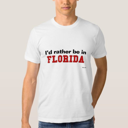 I'd Rather Be In Florida Tee Shirts