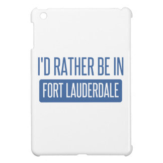 I'd rather be in Fort Lauderdale Cover For The iPad Mini