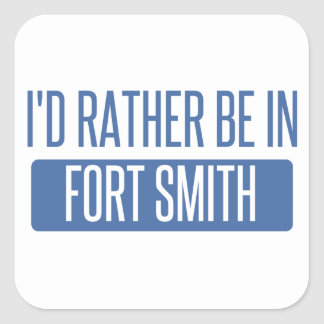 I'd rather be in Fort Smith Square Sticker