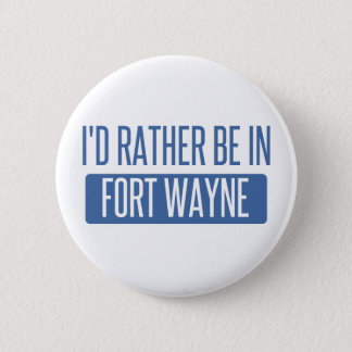 I'd rather be in Fort Wayne Pinback Button
