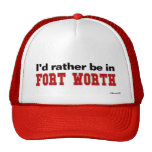 I'd Rather Be In Fort Worth Trucker Hat