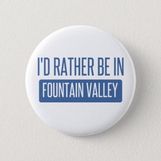 I'd rather be in Fountain Valley Button