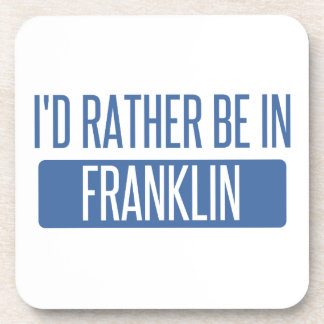 I'd rather be in Franklin TN Drink Coaster