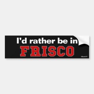 I'd Rather Be In Frisco Bumper Sticker