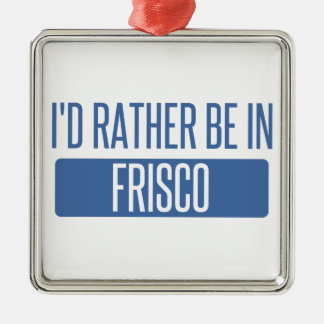 I'd rather be in Frisco Metal Ornament
