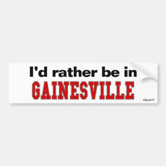 I'd Rather Be In Gainesville Bumper Sticker