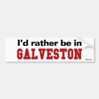 I'd Rather Be In Galveston Bumper Sticker