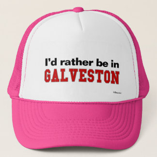 I'd Rather Be In Galveston Trucker Hat