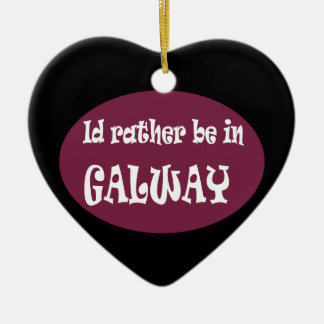 I'd Rather be in GALWAY Ceramic Ornament