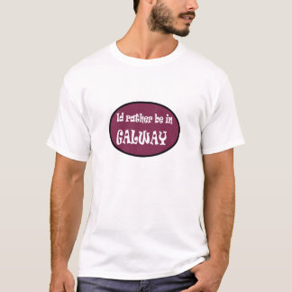 I'd Rather be in GALWAY T-Shirt