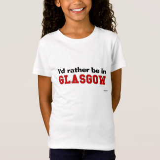 I'd Rather Be In Glasgow T-Shirt