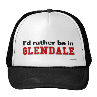 I'd Rather Be In Glendale Trucker Hat