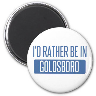 I'd rather be in Goldsboro Magnet