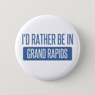 I'd rather be in Grand Rapids Pinback Button