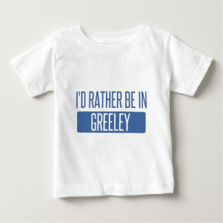 I'd rather be in Greeley Baby T-Shirt