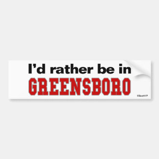 I'd Rather Be In Greensboro Bumper Stickers