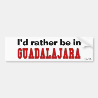 I'd Rather Be In Guadalajara Bumper Sticker