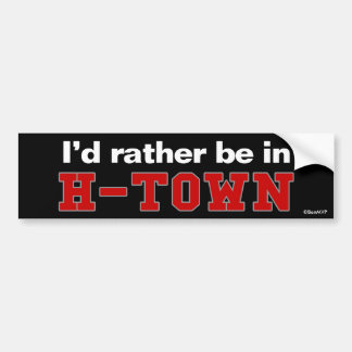I'd Rather Be In H-Town Bumper Stickers
