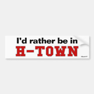 I'd Rather Be In H-Town Car Bumper Sticker