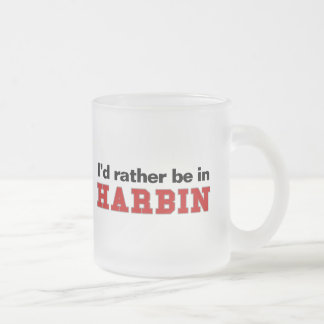 I'd Rather Be In Harbin 10 Oz Frosted Glass Coffee Mug