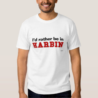 I'd Rather Be In Harbin T-shirt