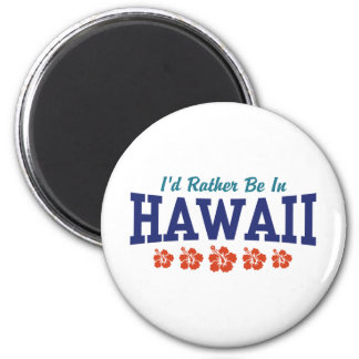 I'd Rather Be In Hawaii 2 Inch Round Magnet