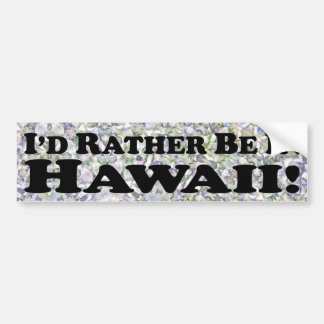 i'd Rather Be In Hawaii - Bumper Sticker