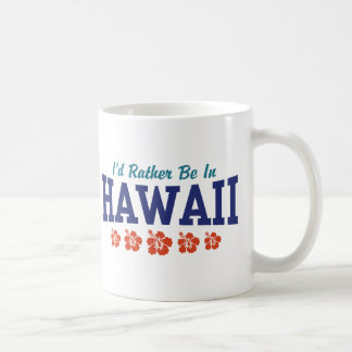 I'd Rather Be In Hawaii Coffee Mug